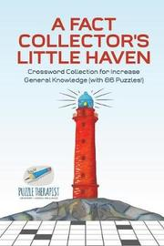 A Fact Collector's Little Haven Crossword Collection for Increase General Knowledge (with 86 Puzzles!) by Puzzle Therapist