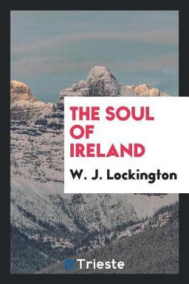 The Soul of Ireland by W. J. Lockington image