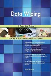 Data Wiping a Complete Guide by Gerardus Blokdyk