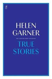 True Stories: The Collected Short Non-Fiction by Helen Garner image