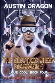 The Electric Sheep Massacre (Liquid Cool, Book 4) by Austin Dragon image