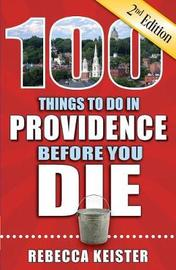 100 Things to Do in Providence Before You Die, 2nd Edition by Rebecca M Keister image