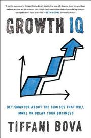Growth Iq: Get Smarter About Building Your Company's Future by Tiffani D. Bova