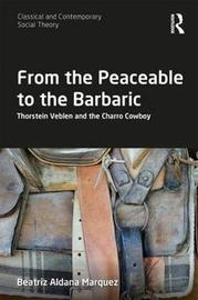 From the Peaceable to the Barbaric by Beatriz Aldana Marquez