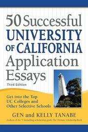 50 Successful University of California Application Essays by Gen Tanabe