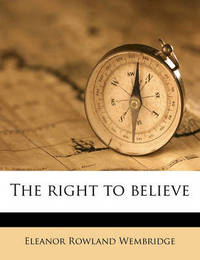 The Right to Believe by Eleanor Rowland Wembridge