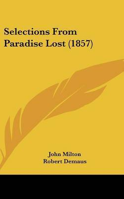Selections From Paradise Lost (1857) by John Milton