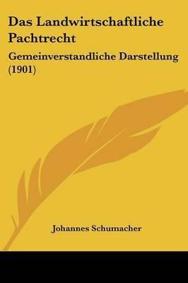 Das Landwirtschaftliche Pachtrecht: Gemeinverstandliche Darstellung (1901) by Johannes Schumacher