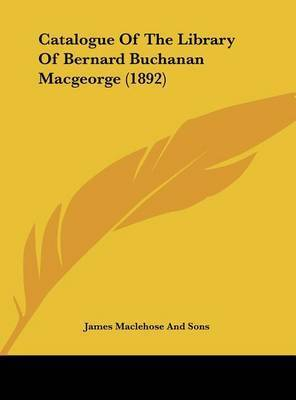 Catalogue of the Library of Bernard Buchanan Macgeorge (1892) by James Maclehose & Sons