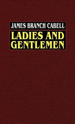 Ladies and Gentlemen by James Branch Cabell