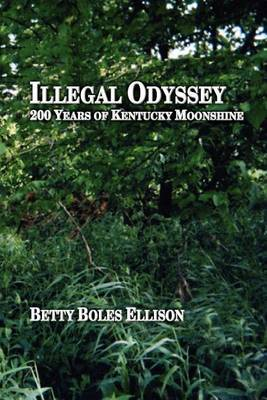 Illegal Odyssey: 200 Years of Kentucky Moonshine by Betty Boles Ellison image