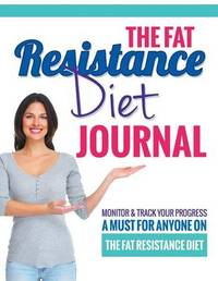 The Fat Resistance Diet Journal by Bowe Packer