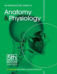 An Introductory Guide to Anatomy & Physiology by Louise Tucker