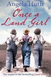 Once a Land Girl by Angela Huth image