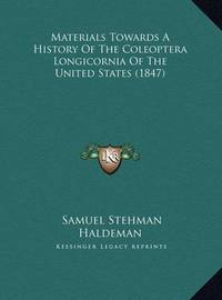 Materials Towards a History of the Coleoptera Longicornia Ofmaterials Towards a History of the Coleoptera Longicornia of the United States (1847) the United States (1847) by Samuel Stehman Haldeman