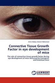 Connective Tissue Growth Factor in Eye Development of Mice by Amin Abdou Seleem Mohamed