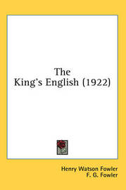 The King's English (1922) by Henry Watson Fowler
