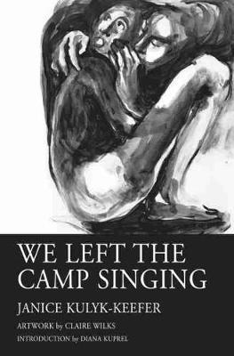 We Left the Camp Singing by Janice Kulyk Keefer