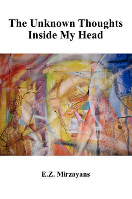 The Unknown Thoughts Inside My Head by E. Z. Mirzayans image