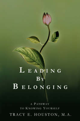 Leading by Belonging: A Pathway to Knowing Yourself by Tracy E. Houston image