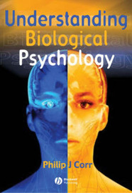 Understanding Biological Psychology by Philip Corr