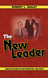 The New Leader, Congratulations On Your Promotion! Now What? by Robert L Bailey image