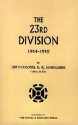 The Twenty-third Division 1914-1919 by H.R Sandilands