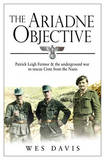 The Ariadne Objective: Patrick Leigh Fermor and the Underground War to Rescue Crete from the Nazis by Wes Davis