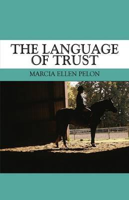 The Language of Trust by Marcia Ellen Pelon