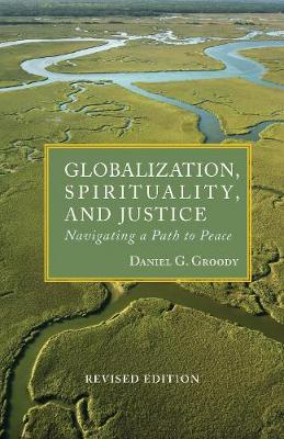 Globalization, Spirituality and Justice by Daniel G. Groody