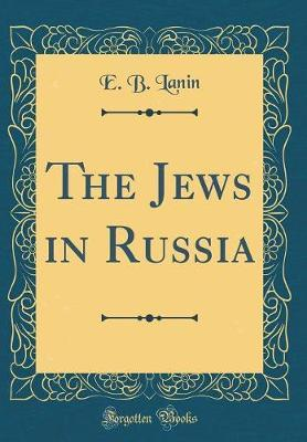The Jews in Russia (Classic Reprint) by E. B. Lanin