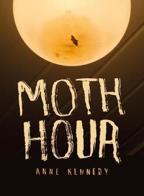 Moth Hour by Anne Kennedy