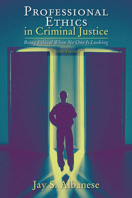 Professional Ethics in Criminal Justice: Being Ethical When No One is Looking by Jay S Albanese image