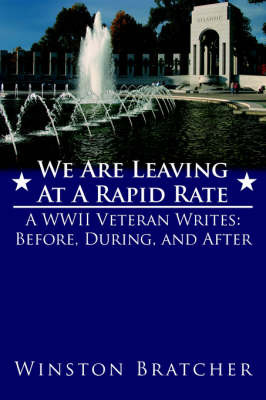We Are Leaving at a Rapid Rate: A WWII Veteran Writes: Before, During, and After by Winston Bratcher image