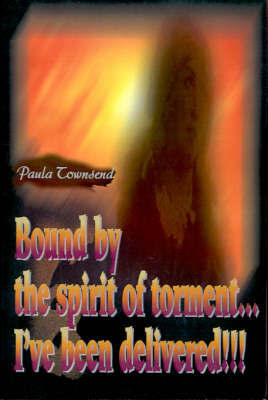 Bound by the Spirit of Torment...I've Been Delivered!!! by Paula Townsend image