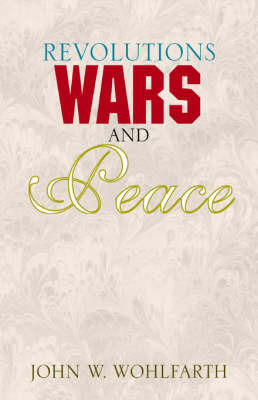 Revolutions Wars and Peace by John W. Wohlfarth image