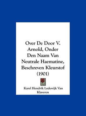 Over de Door V. Arnold, Onder Den Naam Van Neutrale Haematine, Beschreven Kleurstof (1901) by Karel Hendrik Lodewijk Van Klaveren image