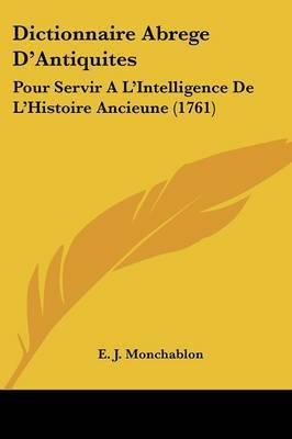 Dictionnaire Abrege D'Antiquites: Pour Servir A L'Intelligence De L'Histoire Ancieune (1761) by E J Monchablon image