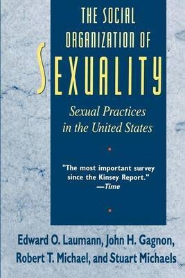 The Social Organization of Sexuality by Edward O. Laumann