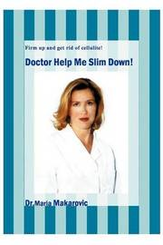 Doctor Help Me Slim Down!: Firm Up and Get Rid of Cellulite! by Maria Makarovic image