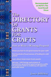 Directory of Grants for Crafts and How to Write a Winning Proposal by James Dillehay