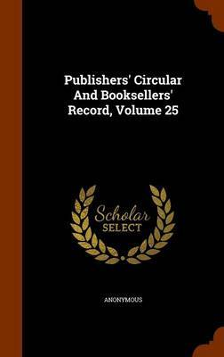 Publishers' Circular and Booksellers' Record, Volume 25 by * Anonymous image