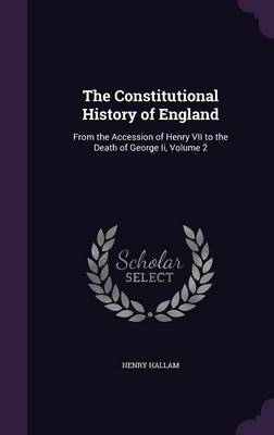 The Constitutional History of England by Henry Hallam image