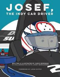 Josef, the Indy Car Driver by Chris Workman