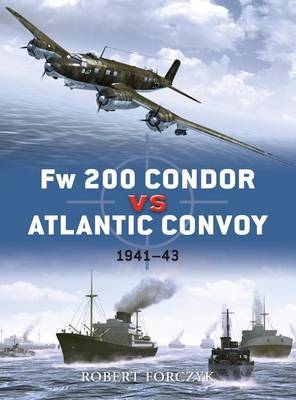 Fw-200 Condor Vs Atlantic Convoys by Robert Forczyk