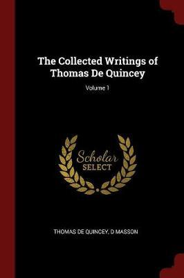 The Collected Writings of Thomas de Quincey; Volume 1 by Thomas De Quincey