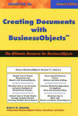 """Creating Documents with """"BusinessObjects"""" by Robert D Schmidt"""