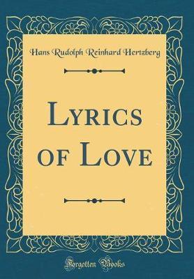 Lyrics of Love (Classic Reprint) by Hans Rudolph Reinhard Hertzberg