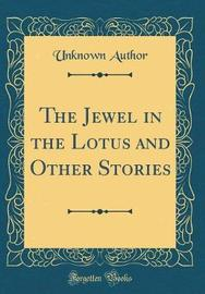 The Jewel in the Lotus and Other Stories (Classic Reprint) by Unknown Author image