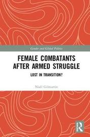 Female Combatants after Armed Struggle by Niall Gilmartin